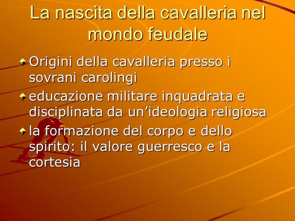 La nascita della cavalleria nel mondo feudale Origini della cavalleria presso i sovrani carolingi educazione militare inquadrata e disciplinata da un'