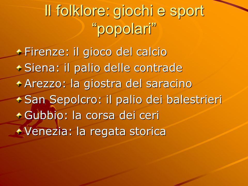 """Il folklore: giochi e sport """"popolari"""" Firenze: il gioco del calcio Siena: il palio delle contrade Arezzo: la giostra del saracino San Sepolcro: il pa"""