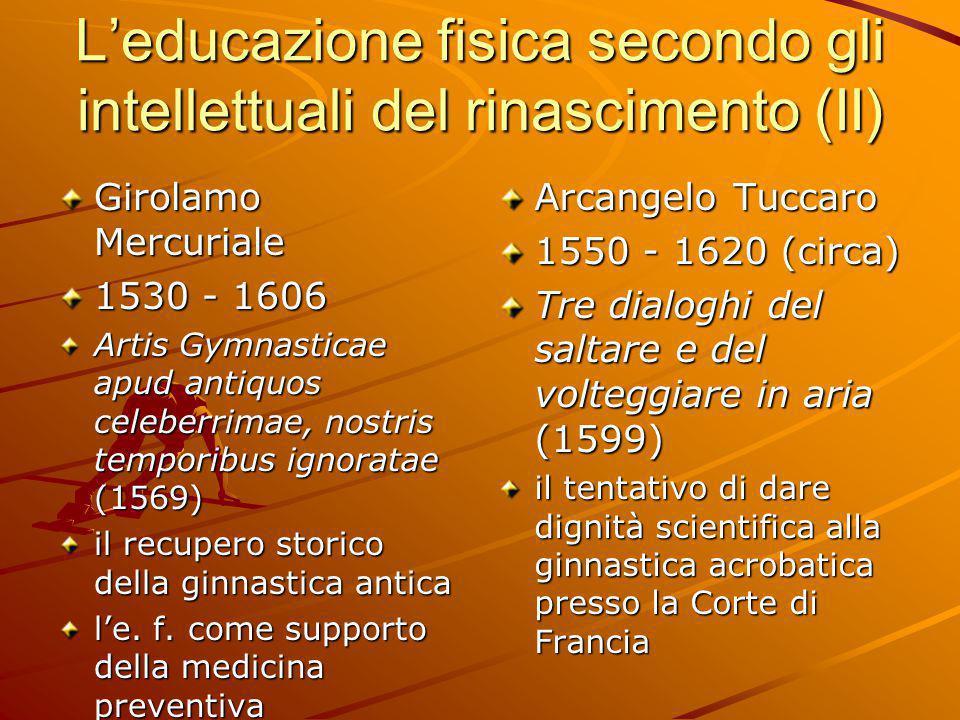 L'educazione fisica secondo gli intellettuali del rinascimento (II) Girolamo Mercuriale 1530 - 1606 Artis Gymnasticae apud antiquos celeberrimae, nost