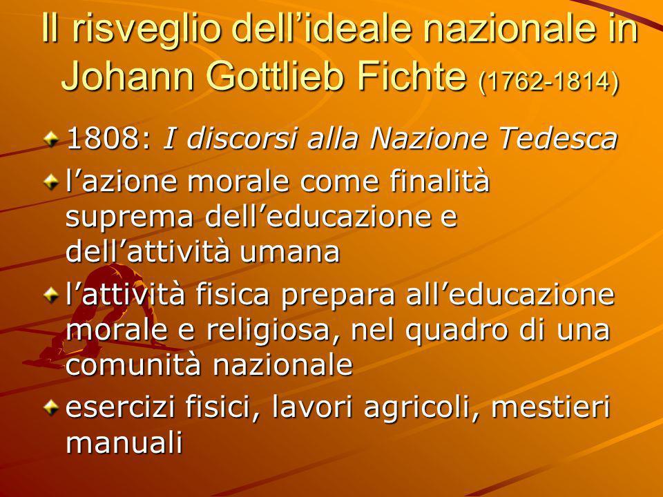 Il risveglio dell'ideale nazionale in Johann Gottlieb Fichte (1762-1814) 1808: I discorsi alla Nazione Tedesca l'azione morale come finalità suprema d
