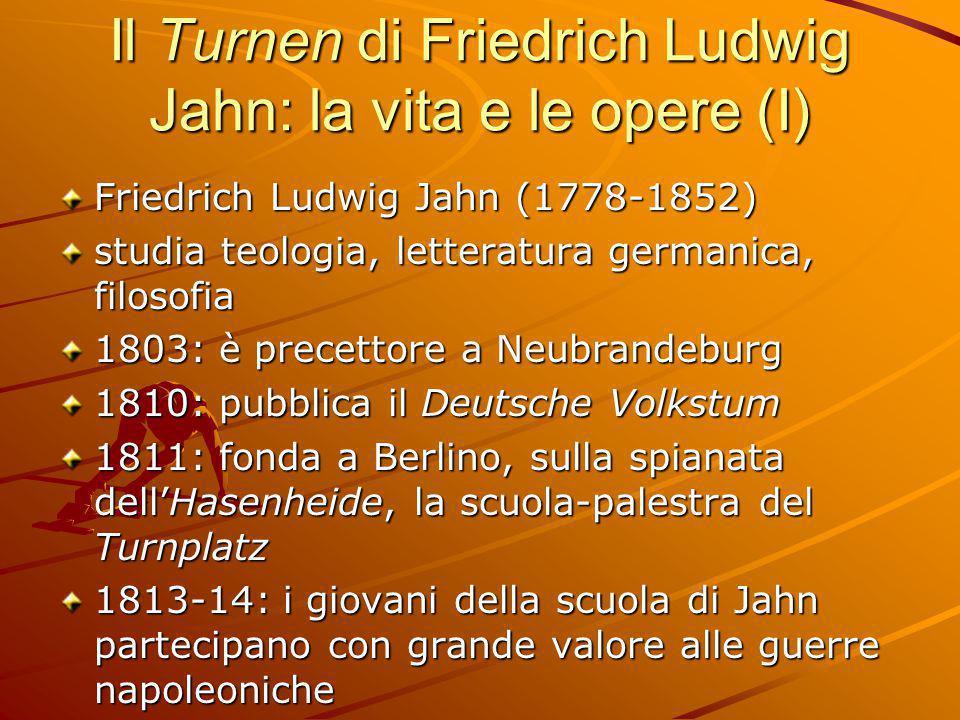 Il Turnen di Friedrich Ludwig Jahn: la vita e le opere (I) Friedrich Ludwig Jahn (1778-1852) studia teologia, letteratura germanica, filosofia 1803: è