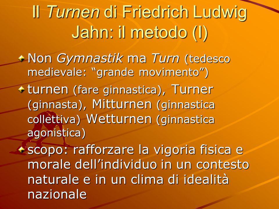 """Il Turnen di Friedrich Ludwig Jahn: il metodo (I) Non Gymnastik ma Turn (tedesco medievale: """"grande movimento"""") turnen (fare ginnastica), Turner (ginn"""