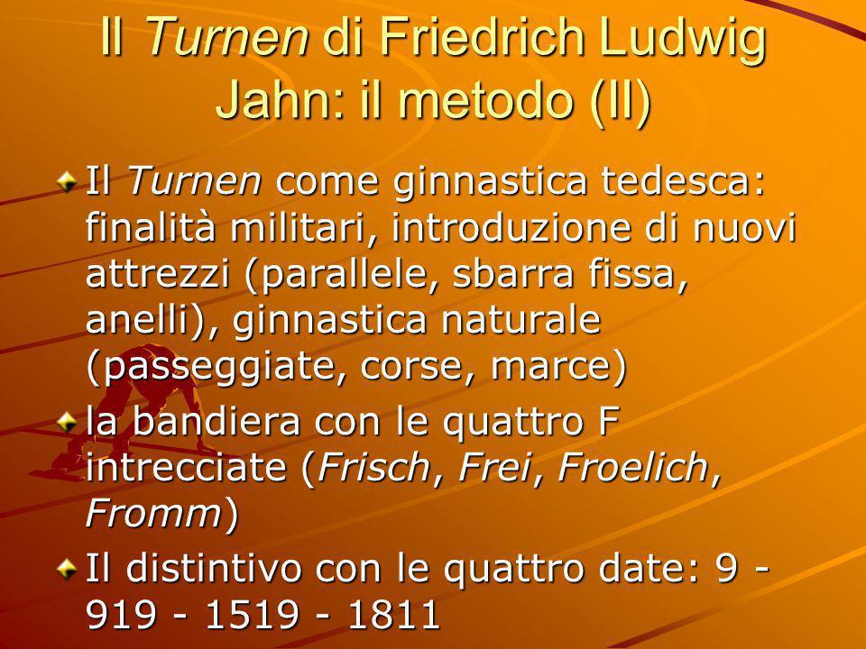 Il Turnen di Friedrich Ludwig Jahn: il metodo (II) Il Turnen come ginnastica tedesca: finalità militari, introduzione di nuovi attrezzi (parallele, sb