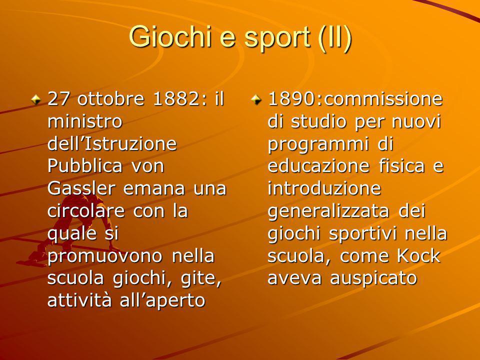 Giochi e sport (II) 27 ottobre 1882: il ministro dell'Istruzione Pubblica von Gassler emana una circolare con la quale si promuovono nella scuola gioc