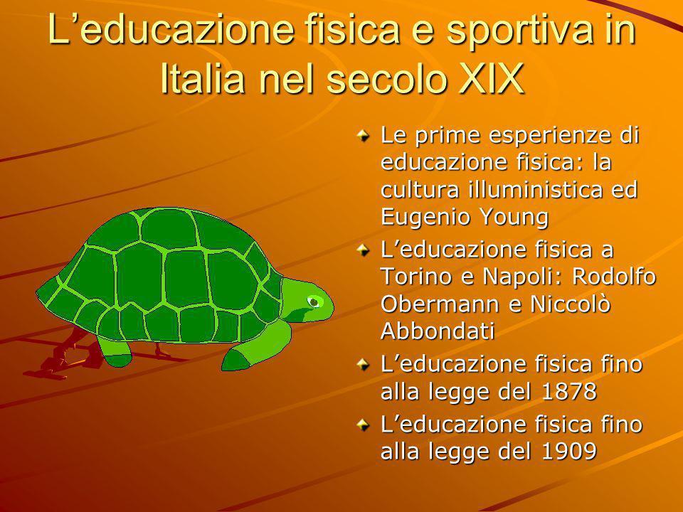 L'educazione fisica e sportiva in Italia nel secolo XIX Le prime esperienze di educazione fisica: la cultura illuministica ed Eugenio Young L'educazio