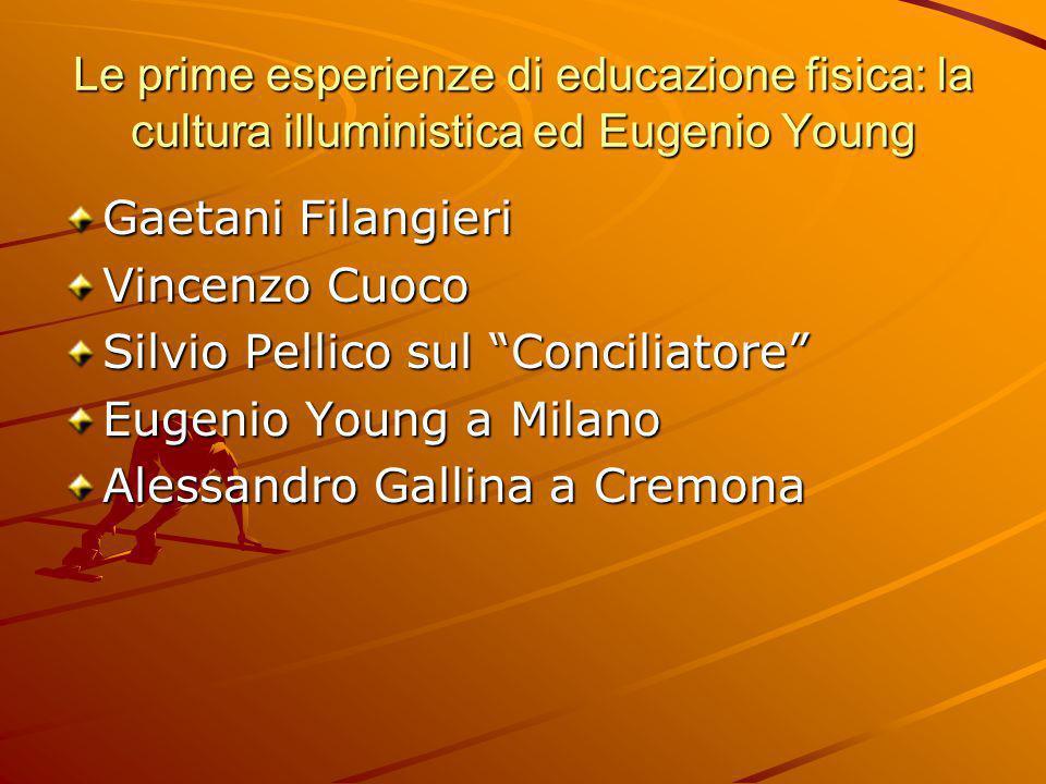 """Le prime esperienze di educazione fisica: la cultura illuministica ed Eugenio Young Gaetani Filangieri Vincenzo Cuoco Silvio Pellico sul """"Conciliatore"""