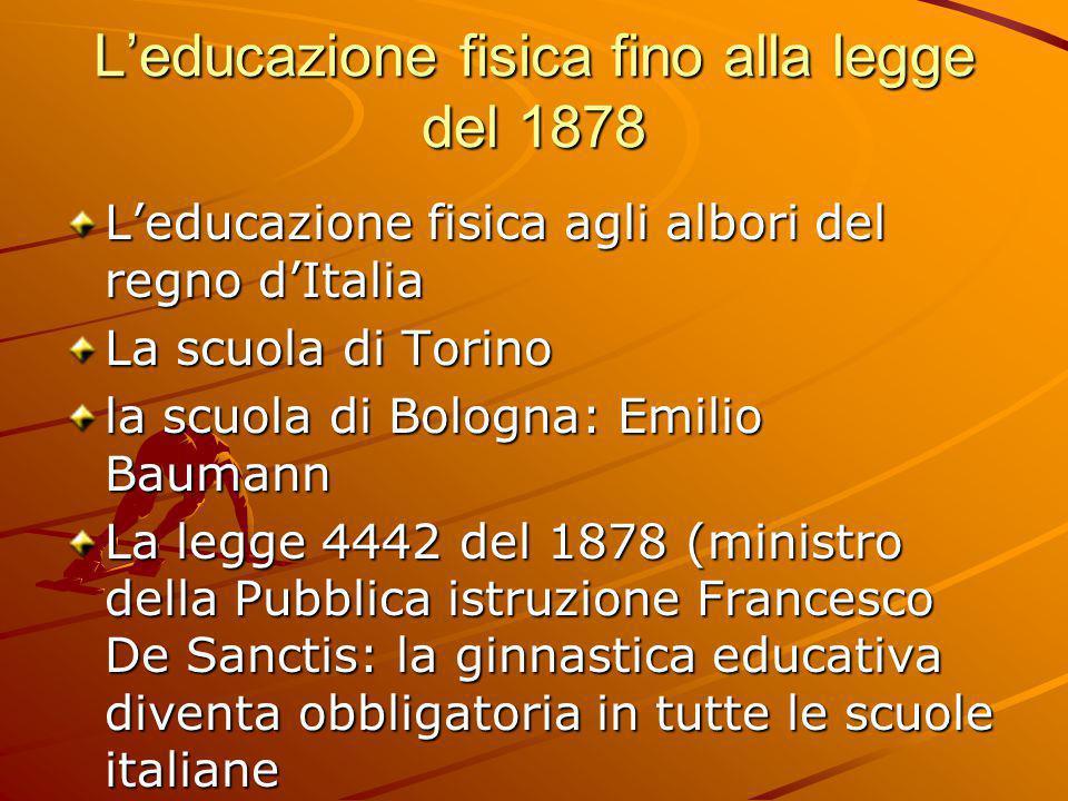 L'educazione fisica fino alla legge del 1878 L'educazione fisica agli albori del regno d'Italia La scuola di Torino la scuola di Bologna: Emilio Bauma