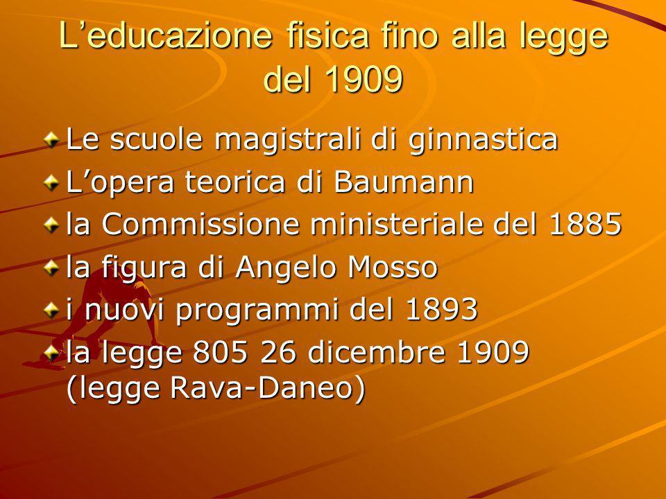 L'educazione fisica fino alla legge del 1909 Le scuole magistrali di ginnastica L'opera teorica di Baumann la Commissione ministeriale del 1885 la fig