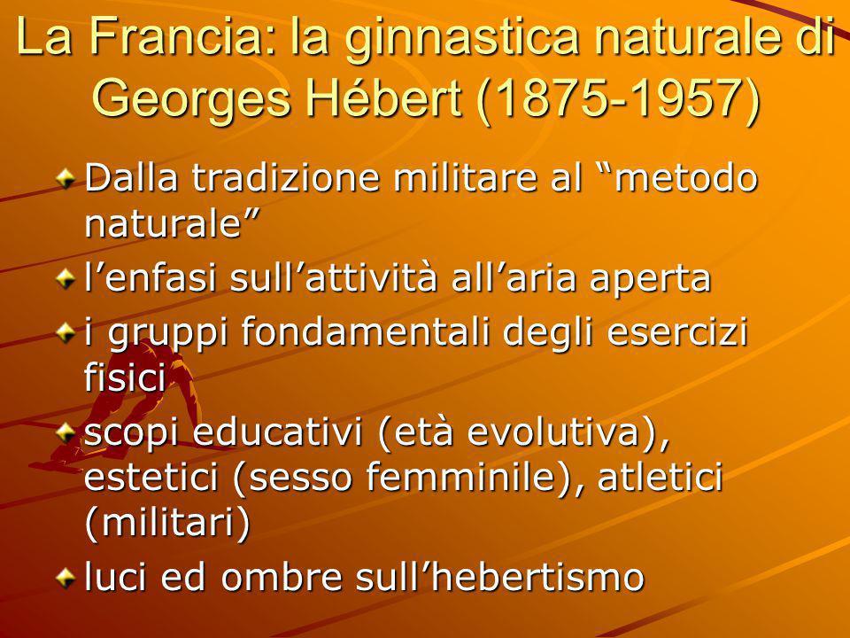 """La Francia: la ginnastica naturale di Georges Hébert (1875-1957) Dalla tradizione militare al """"metodo naturale"""" l'enfasi sull'attività all'aria aperta"""