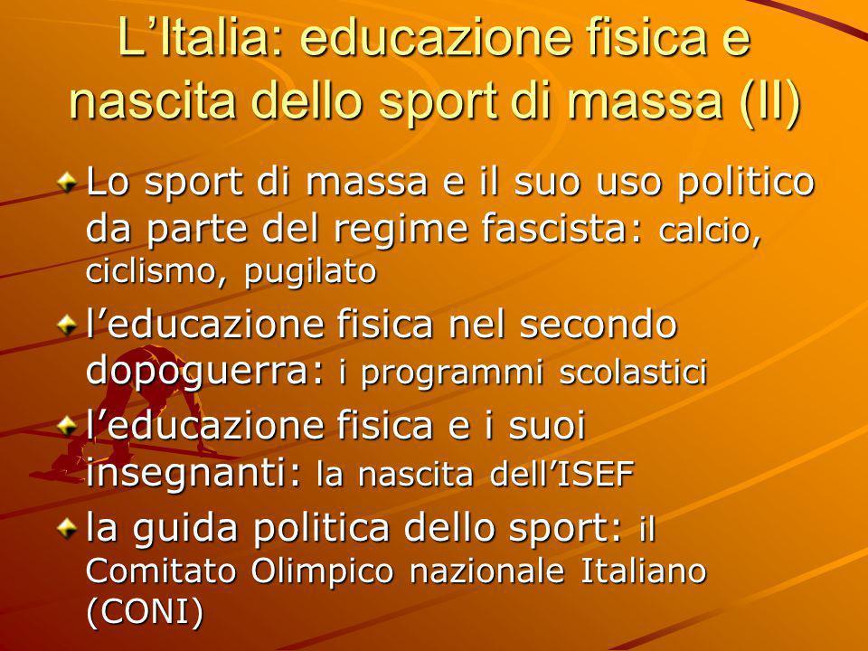 L'Italia: educazione fisica e nascita dello sport di massa (II) Lo sport di massa e il suo uso politico da parte del regime fascista: calcio, ciclismo