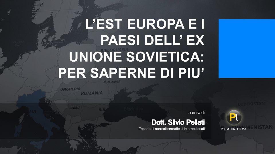 L'EST EUROPA E I PAESI DELL' EX UNIONE SOVIETICA: PER SAPERNE DI PIU' PELLATI INFORMA Esperto di mercati cerealicoli internazionali a cura di