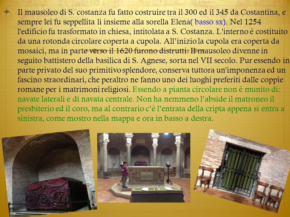  Il mausoleo di S. costanza fu fatto costruire tra il 300 ed il 345 da Costantina, e sempre lei fu seppellita li insieme alla sorella Elena( basso sx
