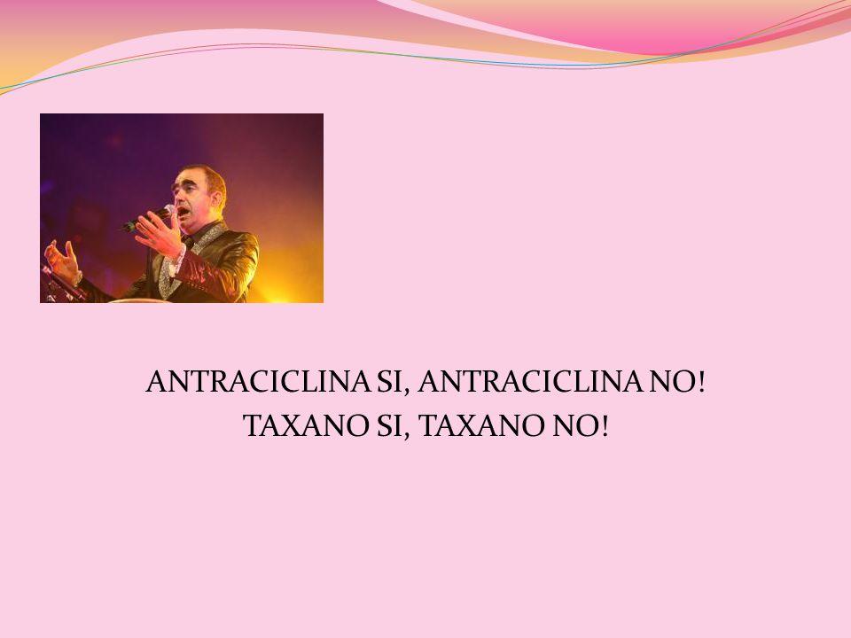 ANTRACICLINA SI, ANTRACICLINA NO! TAXANO SI, TAXANO NO!