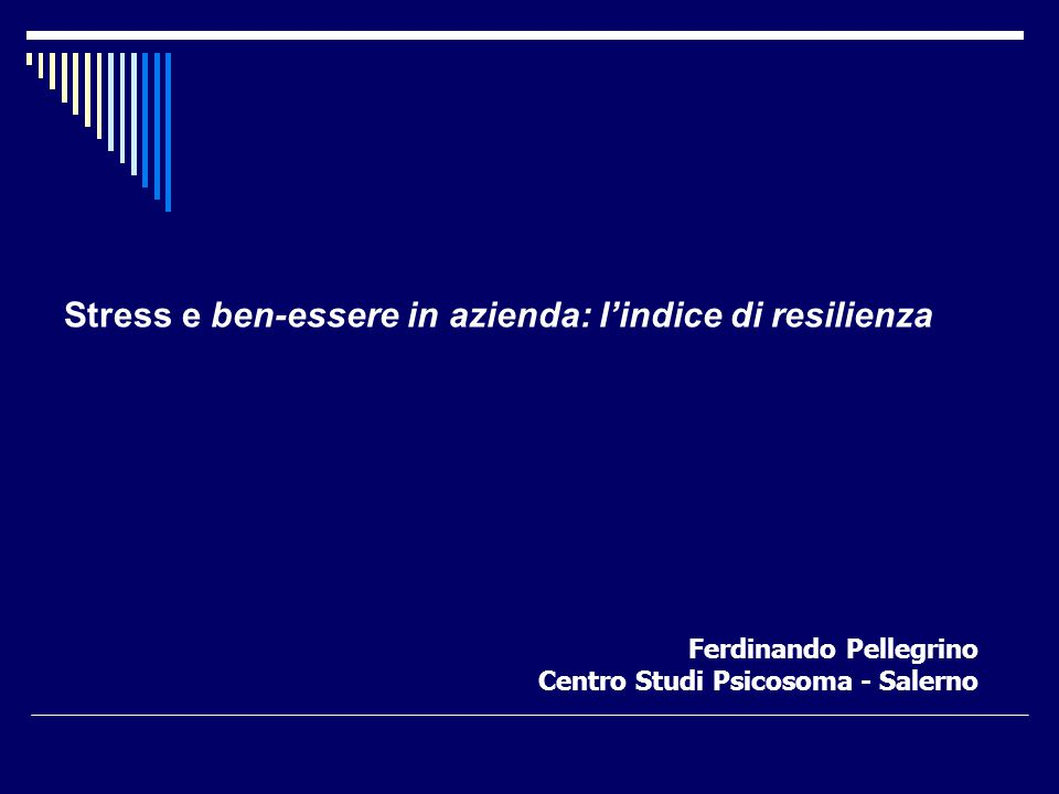 Ferdinando Pellegrino Centro Studi Psicosoma - Salerno Stress e ben-essere in azienda: l'indice di resilienza