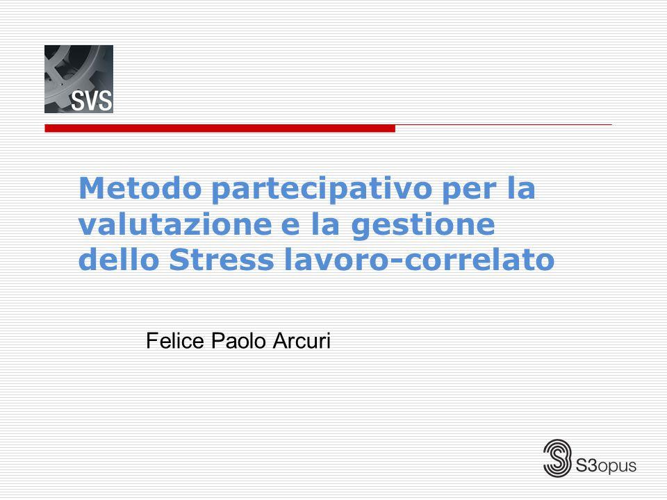 Metodo partecipativo per la valutazione e la gestione dello Stress lavoro-correlato Felice Paolo Arcuri