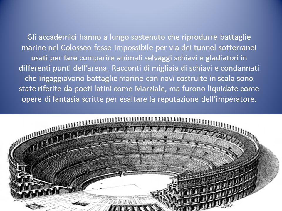 Gli accademici hanno a lungo sostenuto che riprodurre battaglie marine nel Colosseo fosse impossibile per via dei tunnel sotterranei usati per fare co