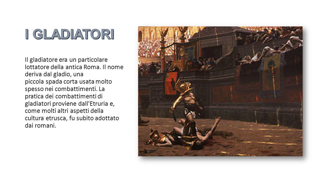 Il gladiatore era un particolare lottatore della antica Roma. Il nome deriva dal gladio, una piccola spada corta usata molto spesso nei combattimenti.