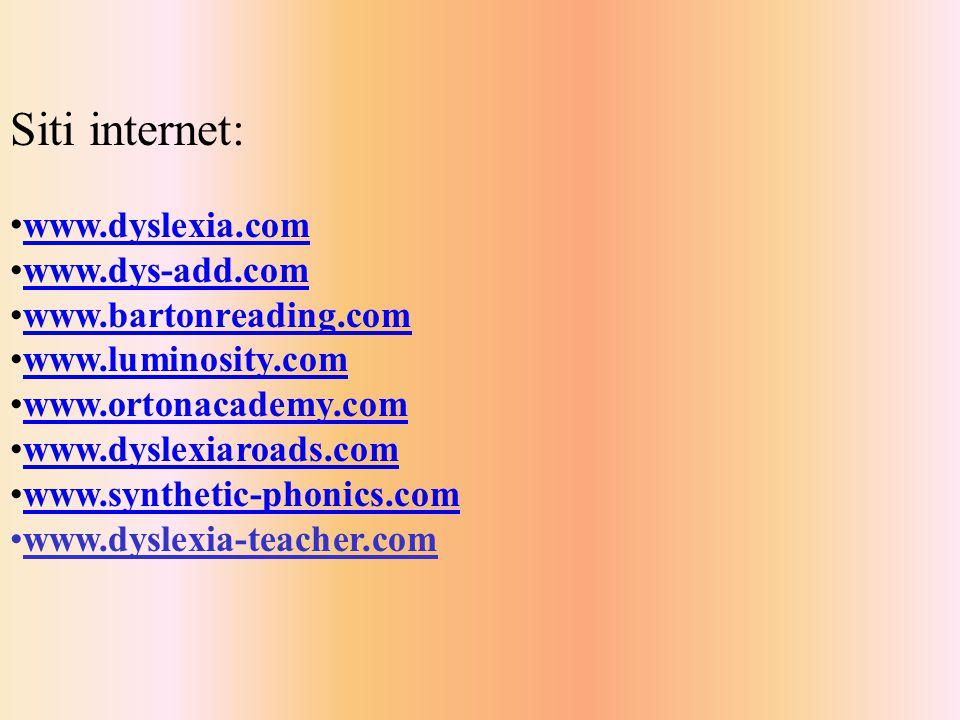 Siti internet: www.dyslexia.com www.dys-add.com www.bartonreading.com www.luminosity.com www.ortonacademy.com www.dyslexiaroads.com www.synthetic-phonics.com www.dyslexia-teacher.com