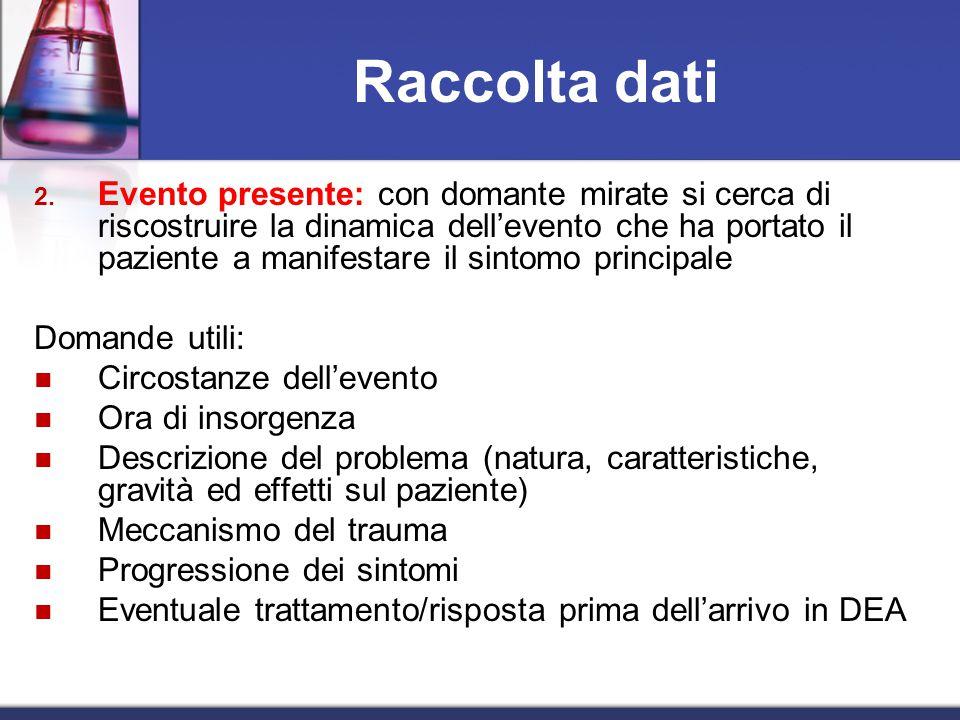 2. Evento presente: con domante mirate si cerca di riscostruire la dinamica dell'evento che ha portato il paziente a manifestare il sintomo principale