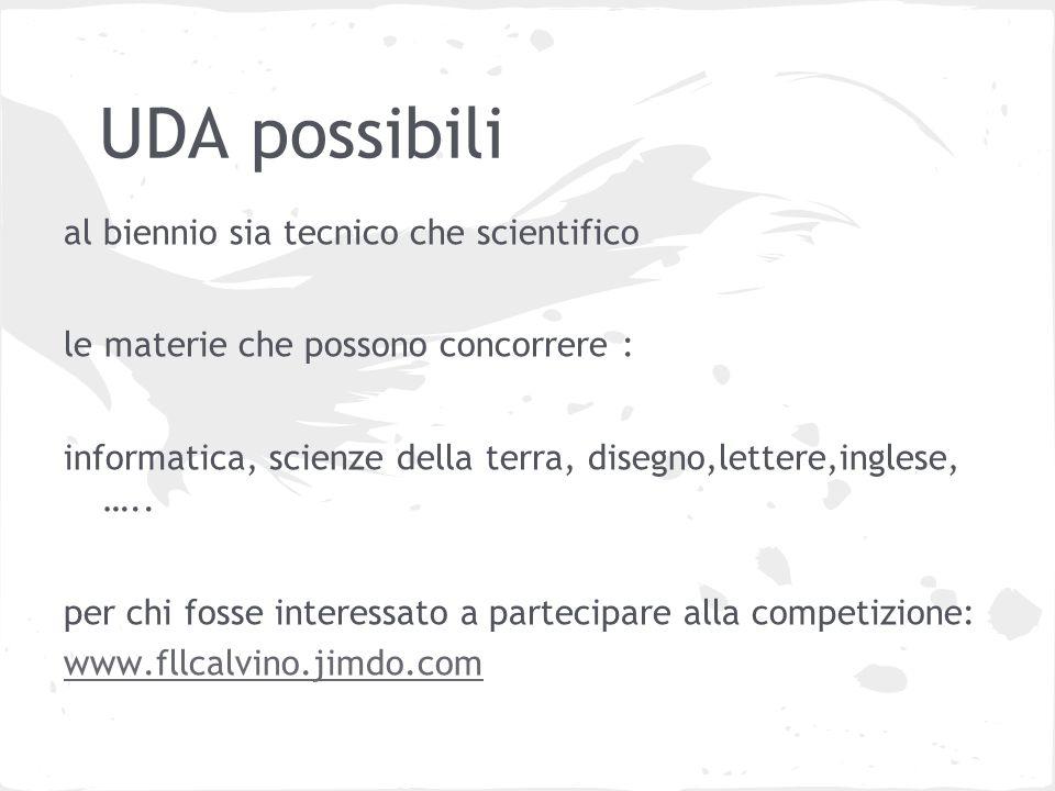 UDA possibili al biennio sia tecnico che scientifico le materie che possono concorrere : informatica, scienze della terra, disegno,lettere,inglese, …..