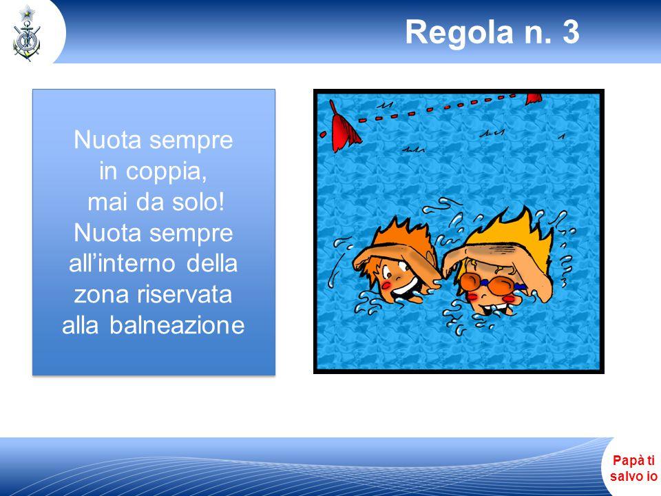 Papà ti salvo io Regola n.3 Nuota sempre in coppia, mai da solo.