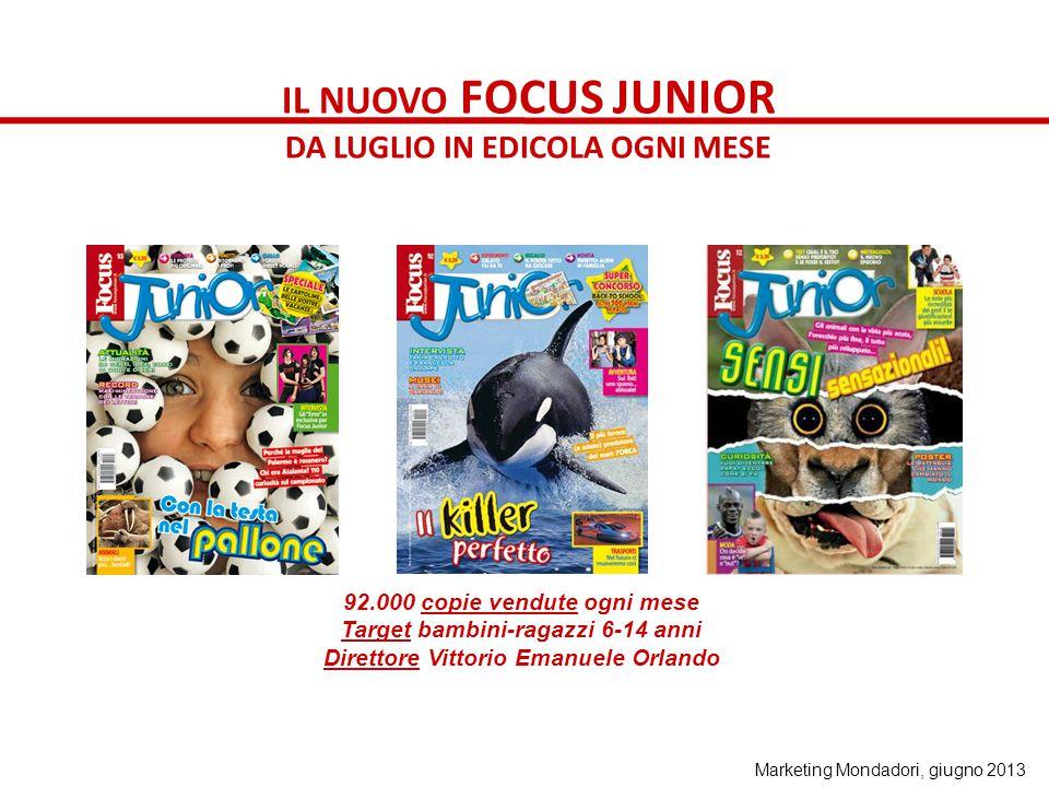 IL NUOVO FOCUS JUNIOR DA LUGLIO IN EDICOLA OGNI MESE 92.000 copie vendute ogni mese Target bambini-ragazzi 6-14 anni Direttore Vittorio Emanuele Orlan