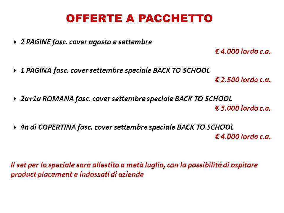 OFFERTE A PACCHETTO  2 PAGINE fasc. cover agosto e settembre € 4.000 lordo c.a.  1 PAGINA fasc. cover settembre speciale BACK TO SCHOOL € 2.500 lord