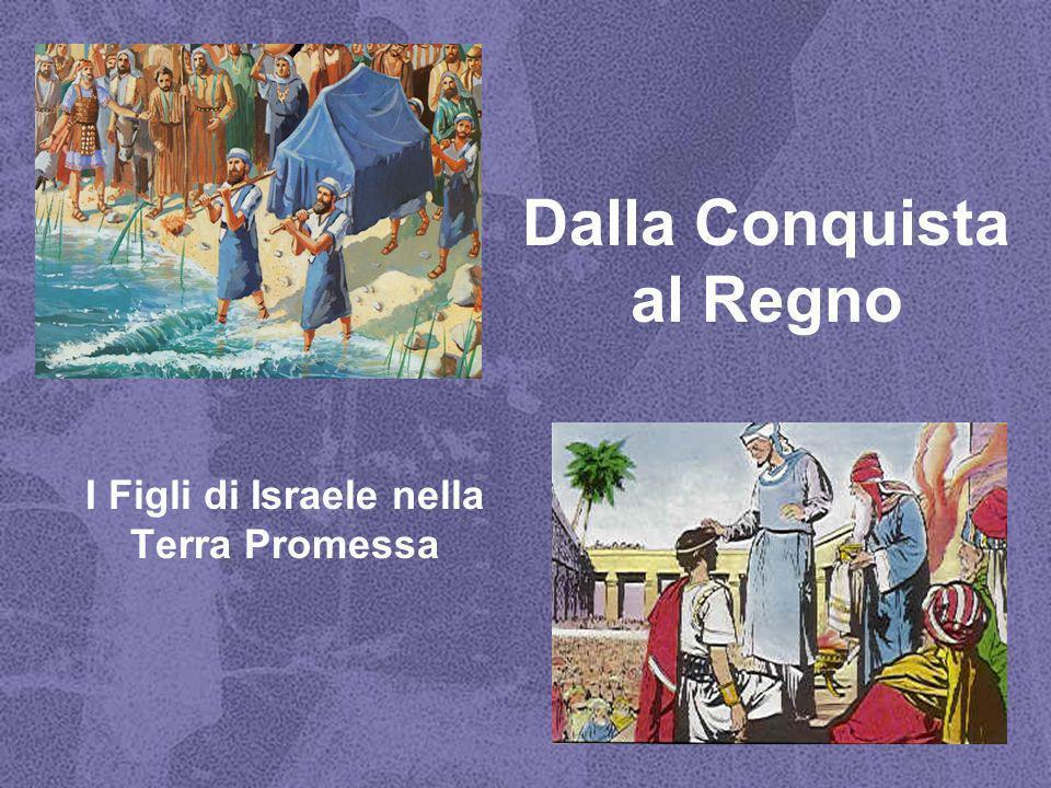 Dalla Conquista al Regno I Figli di Israele nella Terra Promessa