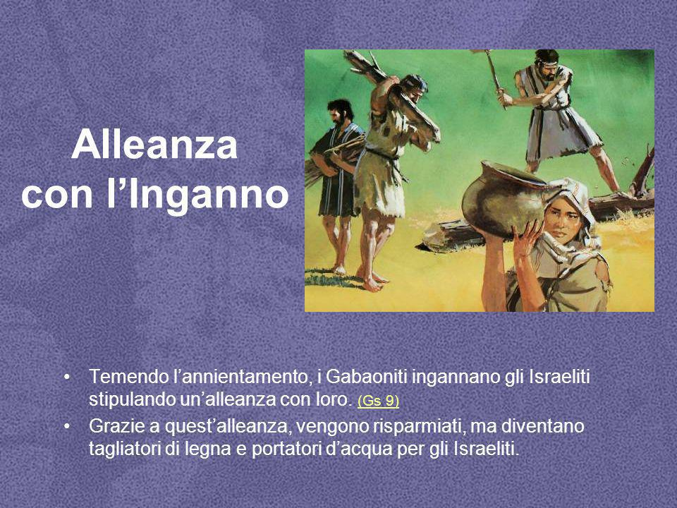 Alleanza con l'Inganno Temendo l'annientamento, i Gabaoniti ingannano gli Israeliti stipulando un'alleanza con loro.
