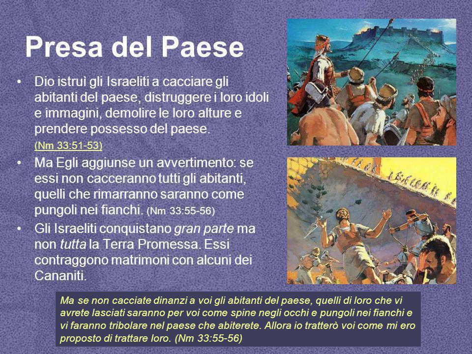 Presa del Paese Dio istruì gli Israeliti a cacciare gli abitanti del paese, distruggere i loro idoli e immagini, demolire le loro alture e prendere possesso del paese.