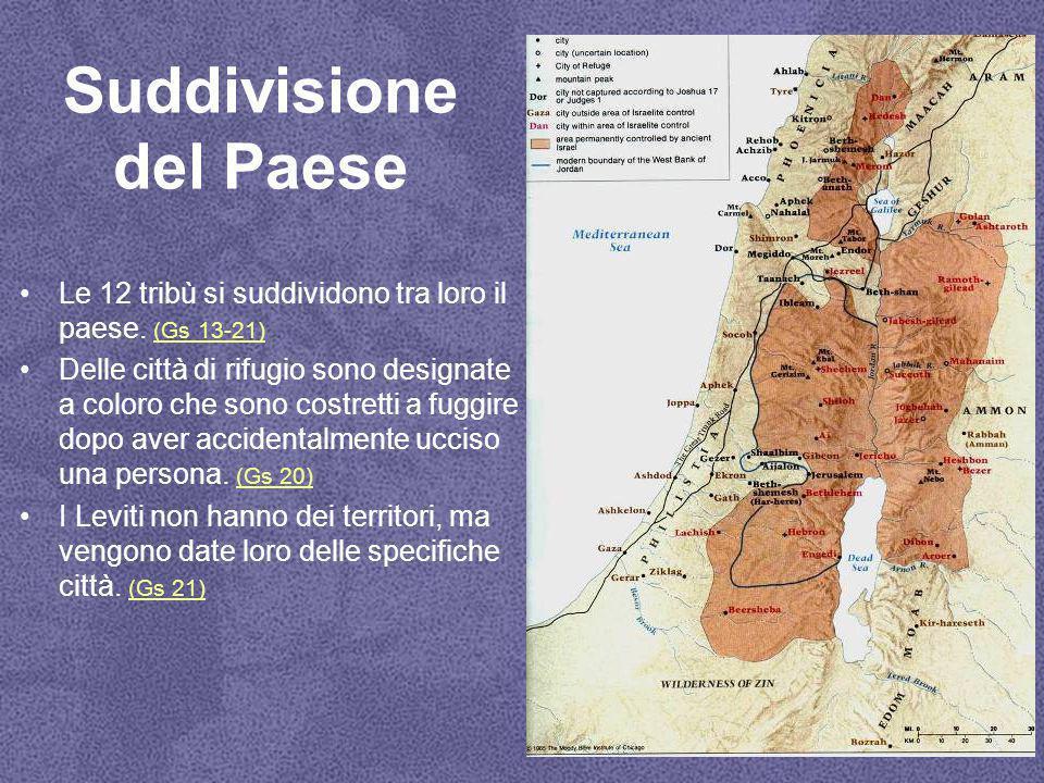 Suddivisione del Paese Le 12 tribù si suddividono tra loro il paese. (Gs 13-21) (Gs 13-21) Delle città di rifugio sono designate a coloro che sono cos
