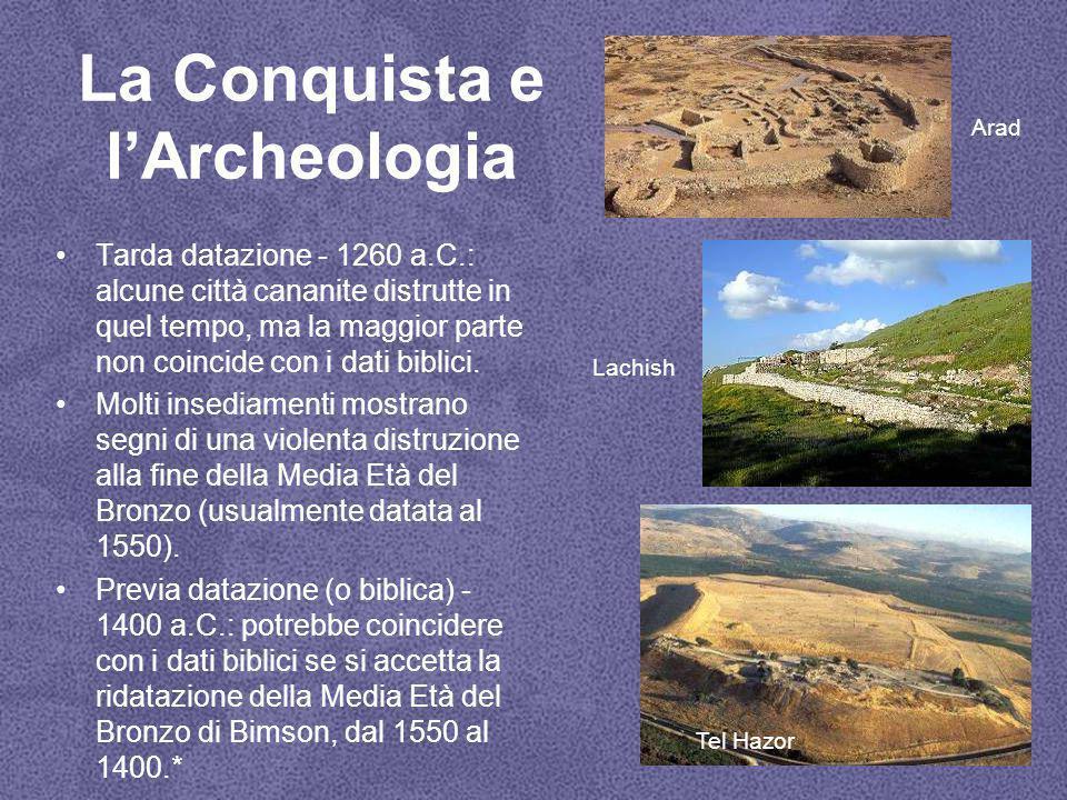 La Conquista e l'Archeologia Tarda datazione - 1260 a.C.: alcune città cananite distrutte in quel tempo, ma la maggior parte non coincide con i dati biblici.