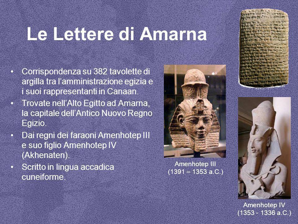 Le Lettere di Amarna Corrispondenza su 382 tavolette di argilla tra l'amministrazione egizia e i suoi rappresentanti in Canaan.