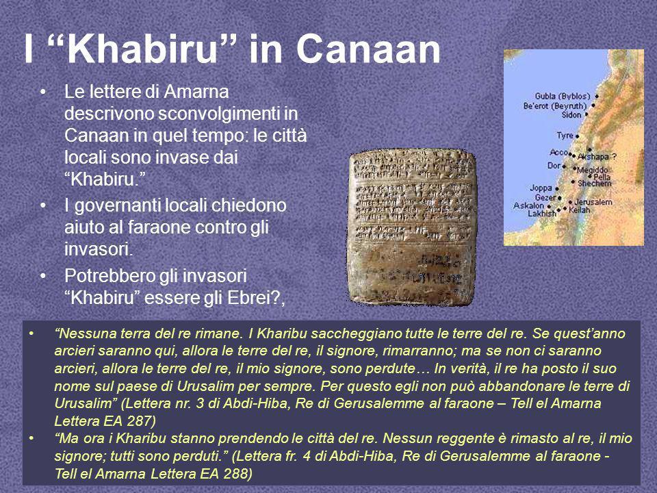 I Khabiru in Canaan Le lettere di Amarna descrivono sconvolgimenti in Canaan in quel tempo: le città locali sono invase dai Khabiru. I governanti locali chiedono aiuto al faraone contro gli invasori.