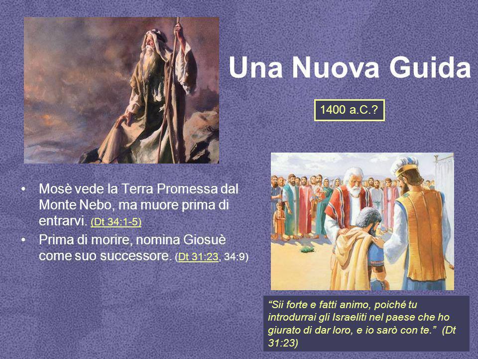 Una Nuova Guida Mosè vede la Terra Promessa dal Monte Nebo, ma muore prima di entrarvi. (Dt 34:1-5) (Dt 34:1-5) Prima di morire, nomina Giosuè come su
