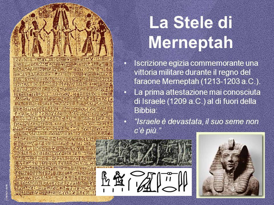 La Stele di Merneptah Iscrizione egizia commemorante una vittoria militare durante il regno del faraone Merneptah (1213-1203 a.C.). La prima attestazi