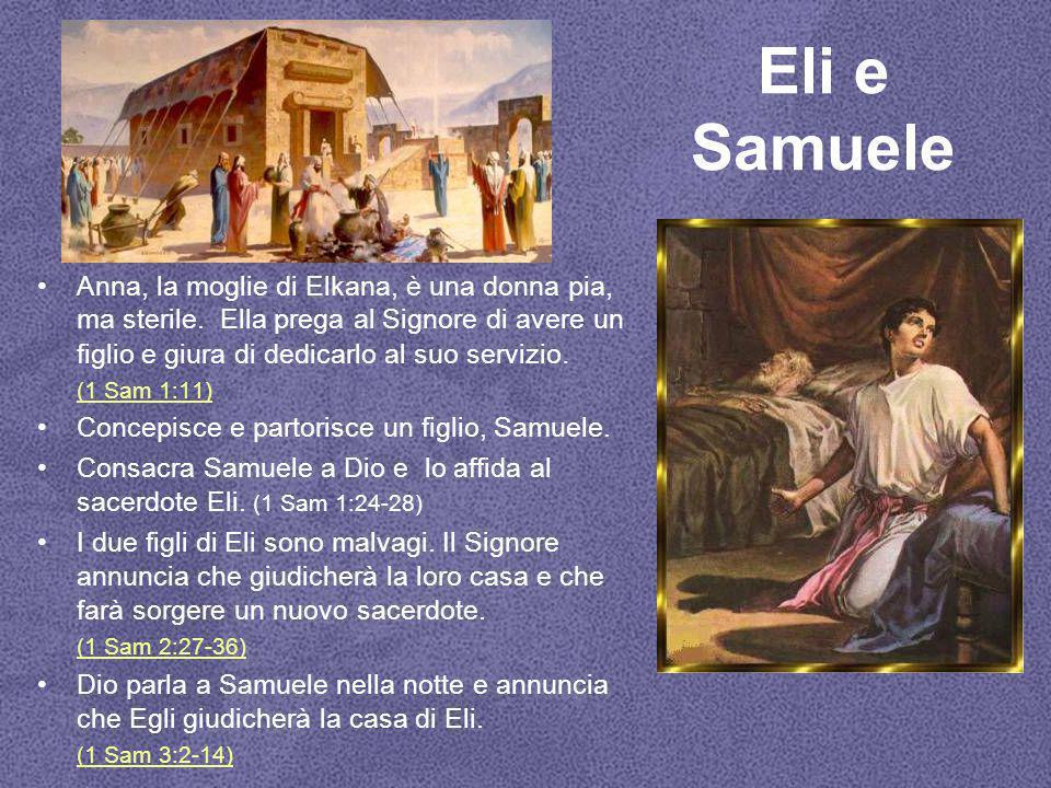 Eli e Samuele Anna, la moglie di Elkana, è una donna pia, ma sterile. Ella prega al Signore di avere un figlio e giura di dedicarlo al suo servizio. (