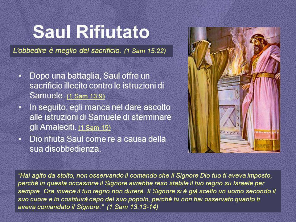 Saul Rifiutato Dopo una battaglia, Saul offre un sacrificio illecito contro le istruzioni di Samuele.