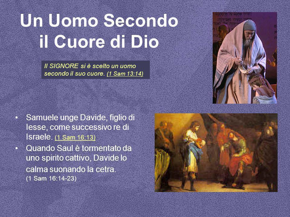Un Uomo Secondo il Cuore di Dio Samuele unge Davide, figlio di Iesse, come successivo re di Israele. (1 Sam 16:13) (1 Sam 16:13) Quando Saul è torment