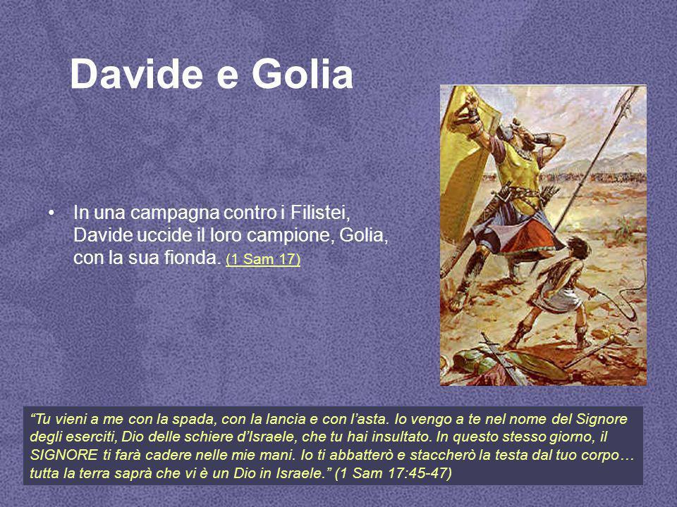Davide e Golia In una campagna contro i Filistei, Davide uccide il loro campione, Golia, con la sua fionda.