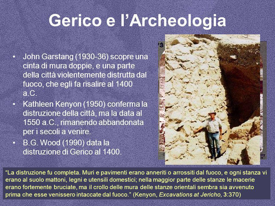 Gerico e l'Archeologia John Garstang (1930-36) scopre una cinta di mura doppie, e una parte della città violentemente distrutta dal fuoco, che egli fa risalire al 1400 a.C.