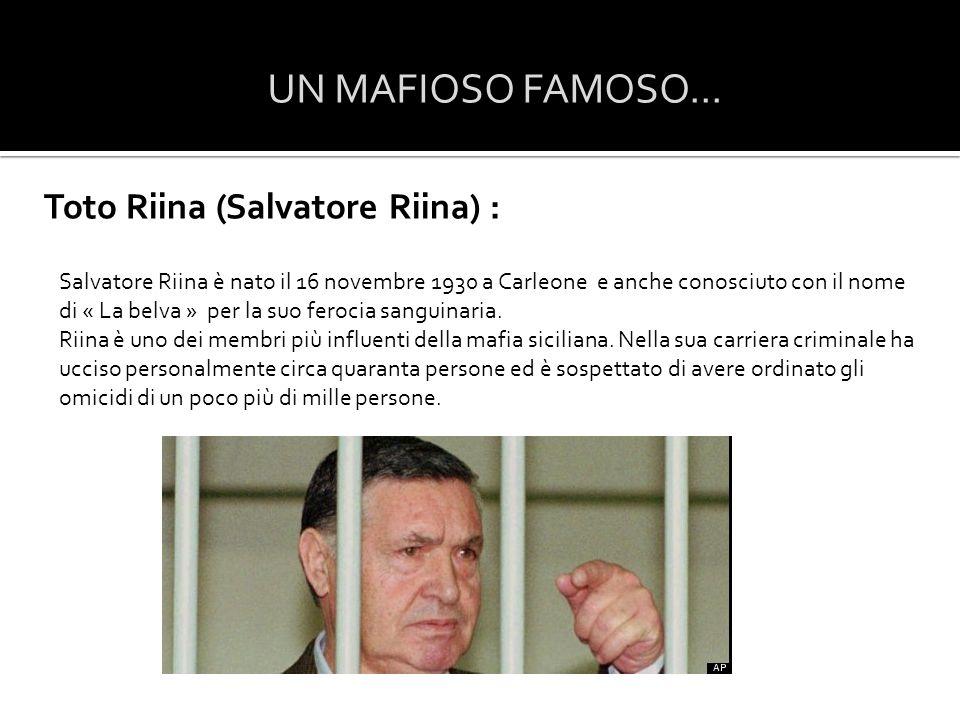 UN MAFIOSO FAMOSO... Toto Riina (Salvatore Riina) : Salvatore Riina è nato il 16 novembre 1930 a Carleone e anche conosciuto con il nome di « La belva