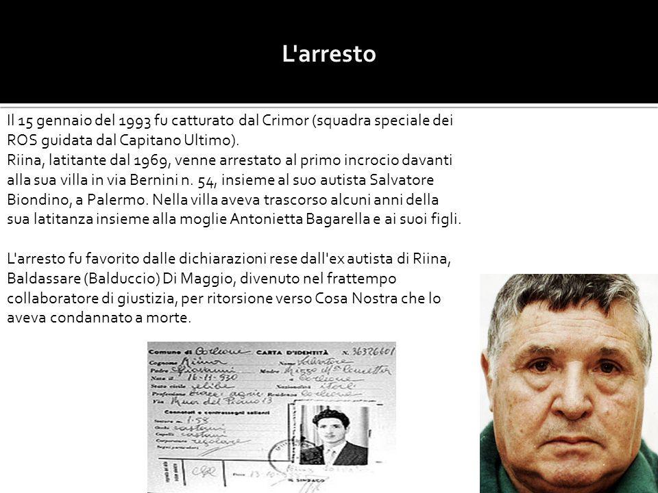 L'arresto Il 15 gennaio del 1993 fu catturato dal Crimor (squadra speciale dei ROS guidata dal Capitano Ultimo). Riina, latitante dal 1969, venne arre