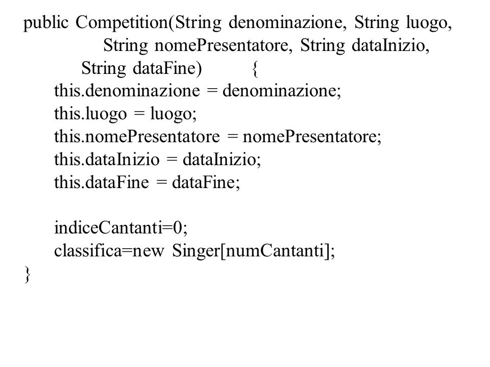 public Competition(String denominazione, String luogo, String nomePresentatore, String dataInizio, String dataFine){ this.denominazione = denominazion