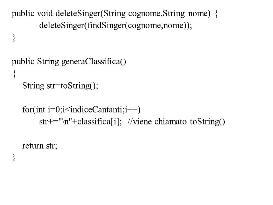 public void deleteSinger(String cognome,String nome) { deleteSinger(findSinger(cognome,nome)); } public String generaClassifica() { String str=toStrin