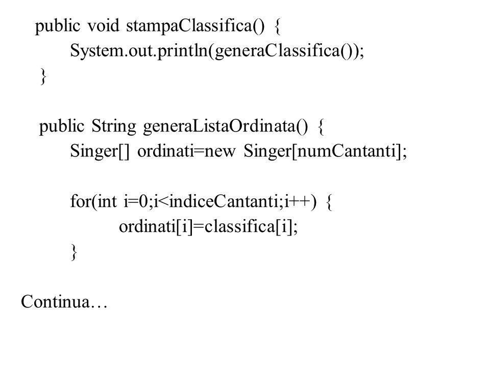 public void stampaClassifica() { System.out.println(generaClassifica()); } public String generaListaOrdinata() { Singer[] ordinati=new Singer[numCanta