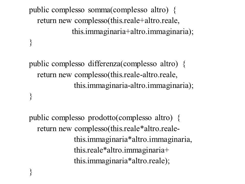 public complesso somma(complesso altro) { return new complesso(this.reale+altro.reale, this.immaginaria+altro.immaginaria); } public complesso differe