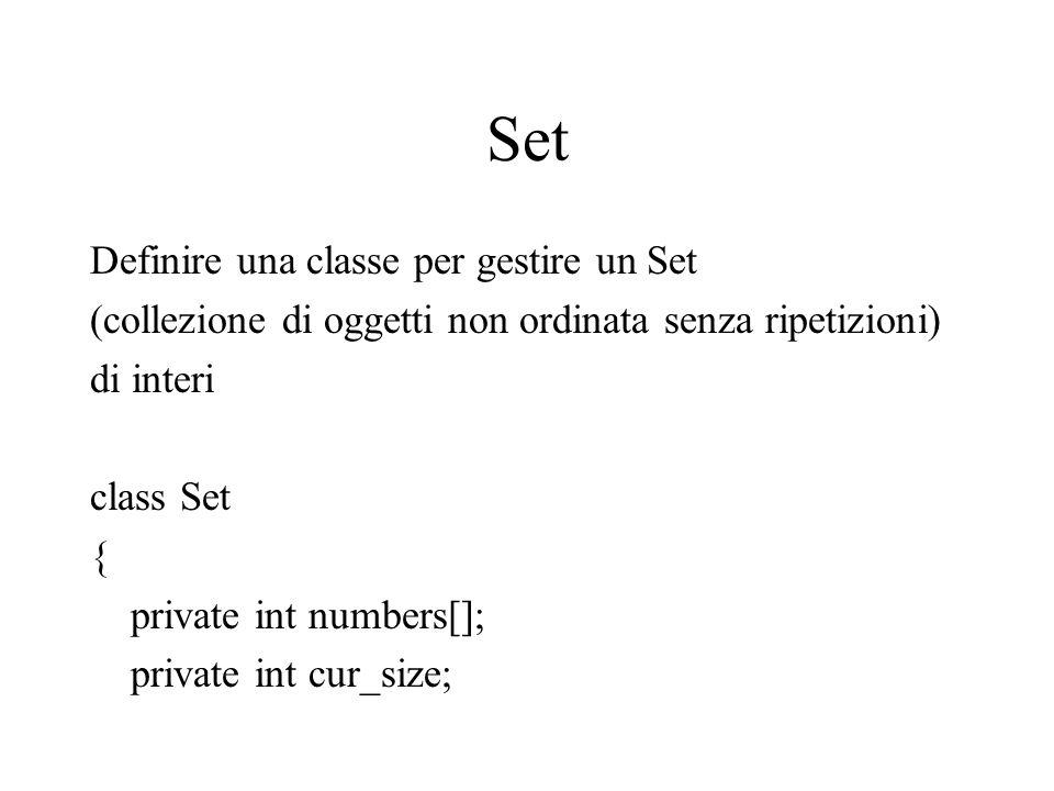 Costruttori – soluzione brutta public Set(int dimensione) { cur_size=0; numbers = new int[dimensione]; } public Set() { cur_size=0; int dimensione=100; //dimensione di default numbers = new int[dimensione]; }