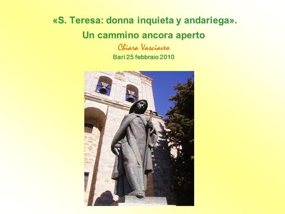 «S. Teresa: donna inquieta y andariega». Un cammino ancora aperto Chiara Vasciaveo Bari 25 febbraio 2010