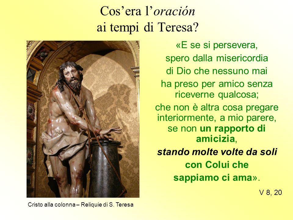 Cos'era l'oración ai tempi di Teresa? «E se si persevera, spero dalla misericordia di Dio che nessuno mai ha preso per amico senza riceverne qualcosa;